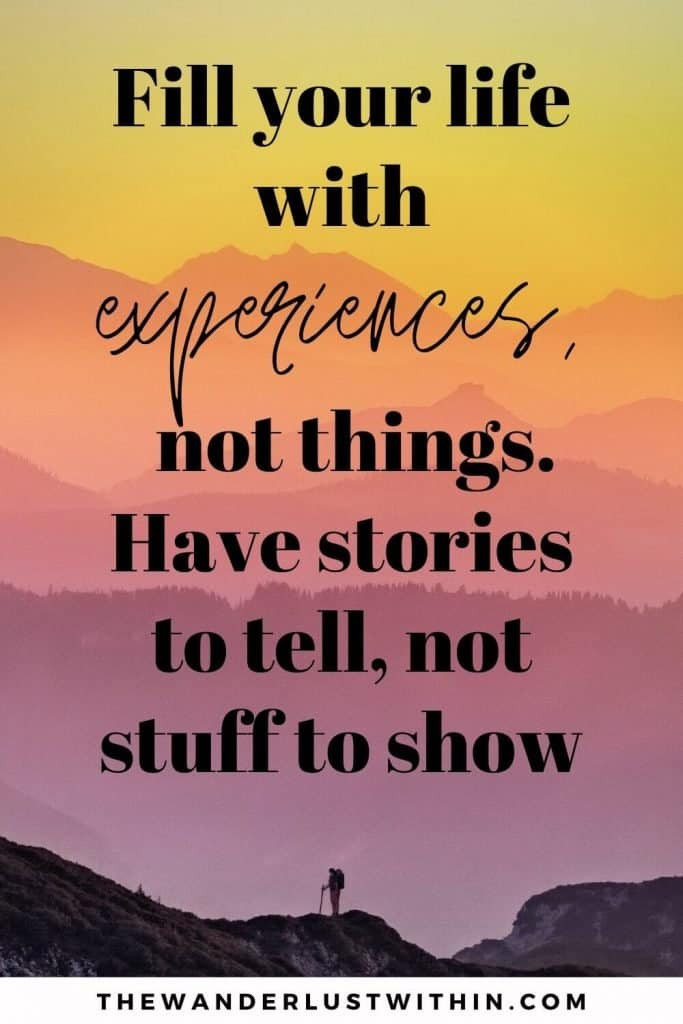 """quotes about exploration - """"Fill your life with experiences, not things. Have stories to tell, not stuff to show."""" – Unknown"""