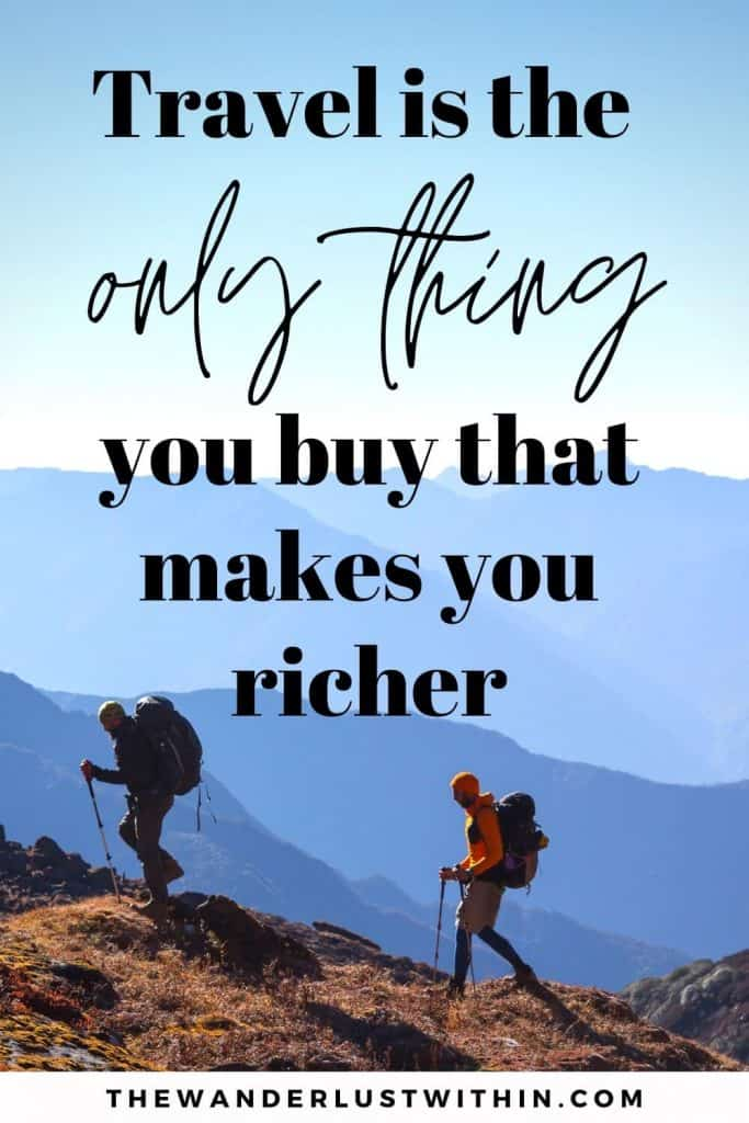 """explorer quotes - """"Travel is the only thing you buy that makes you richer"""" - Unknown"""