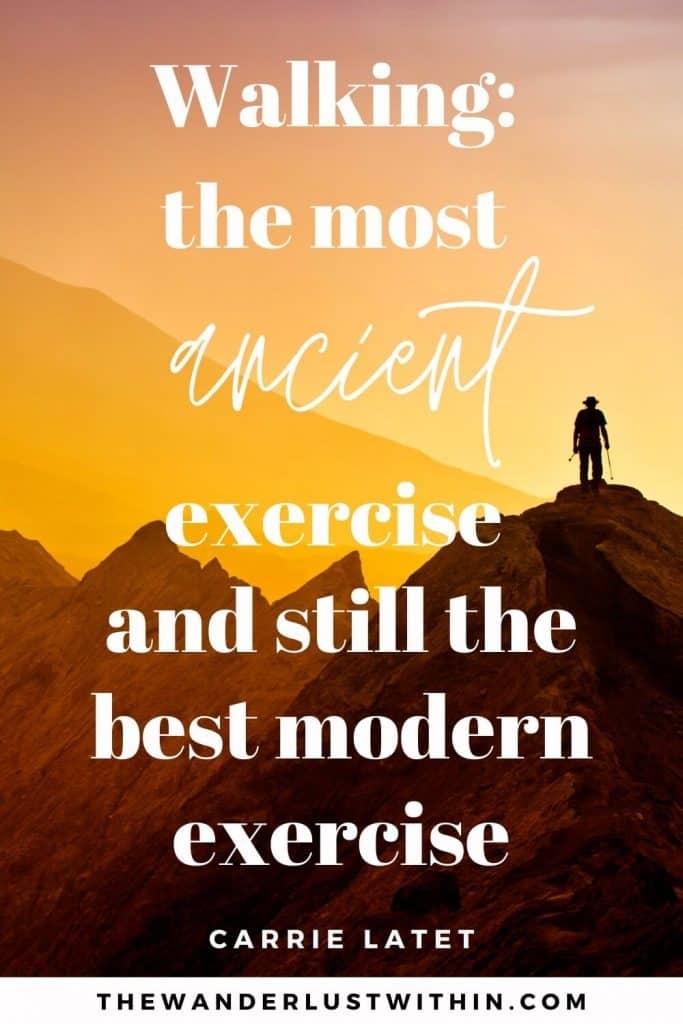 "hiking quote - ""Walking: the most ancient exercise and still the best modern exercise."" – Carrie Latet"