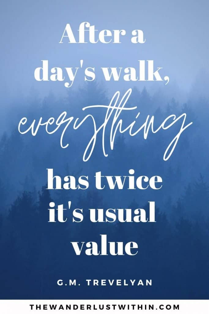 "walking quotes - ""After a day's walk, everything has twice its usual value."" – G.M. Trevelyan"