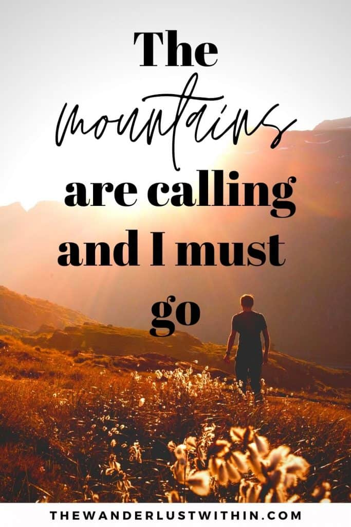 "inspirational hiking quotes - ""The mountains are calling and I must go."" – John Muir"