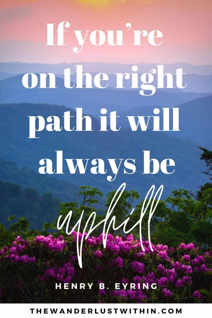 "trekking quotes - ""If you're on the right path it will always be uphill"" – Henry B. Eyring"