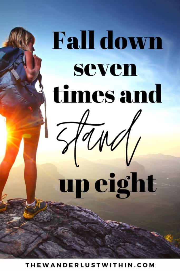 "quotes on walking - ""Fall down seven times and stand up eight."" – Japanese Proverb"