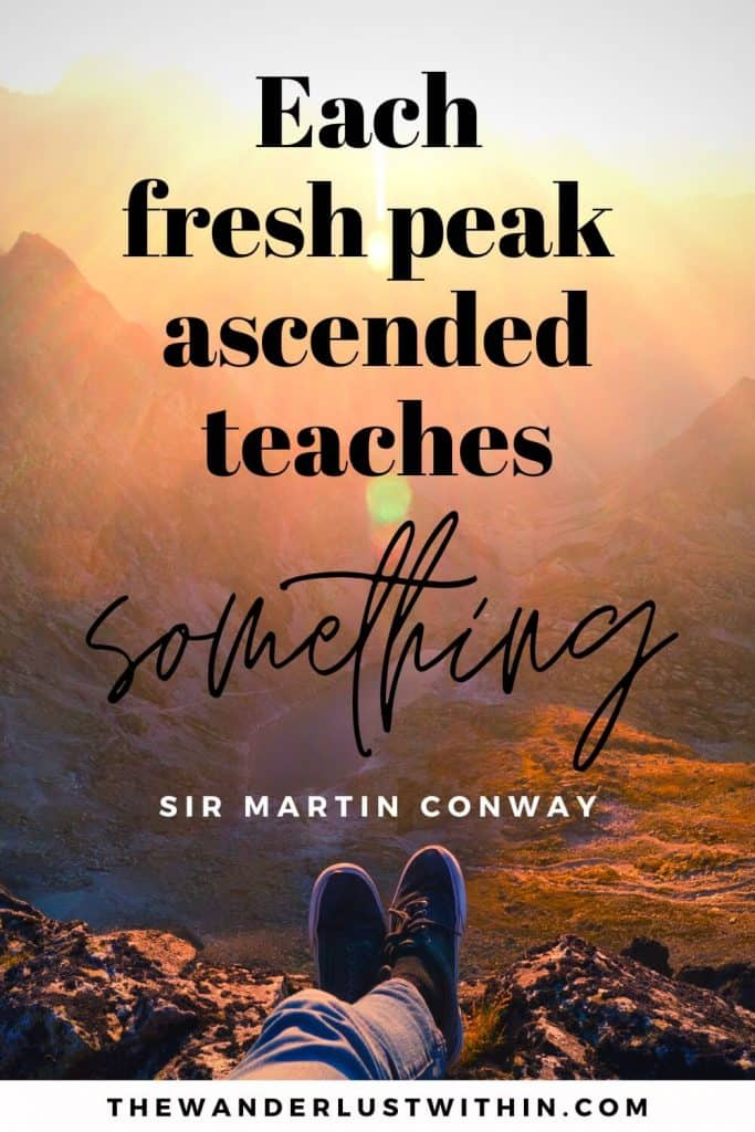 "path quotes - ""Each fresh peak ascended teaches something."" – Sir Martin Conway"