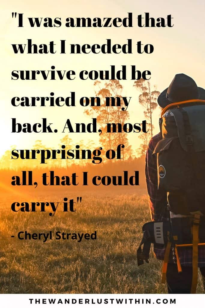 motivational inspirational solo travel quote saying I was amazed that what I needed to survive could be carried on my back. And, most surprising of all, that I could carry it by Cheryl Strayed, a woman with big hiking backpack stands with sunset over trees in front of her
