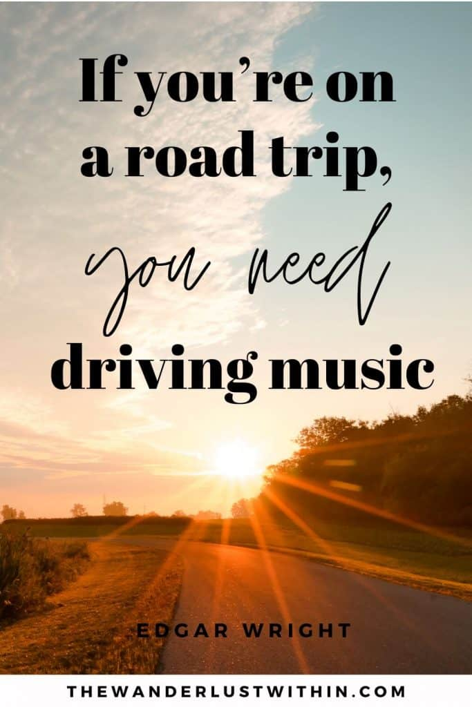 """road trips quotes saying """"If you're on a road trip, you need driving music."""" – Edgar Wright"""