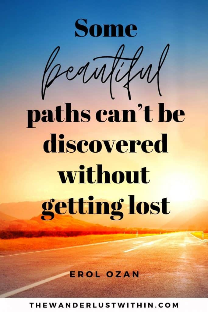 """quotes about road trips saying """"Some beautiful paths can't be discovered without getting lost."""" – Erol Ozan"""
