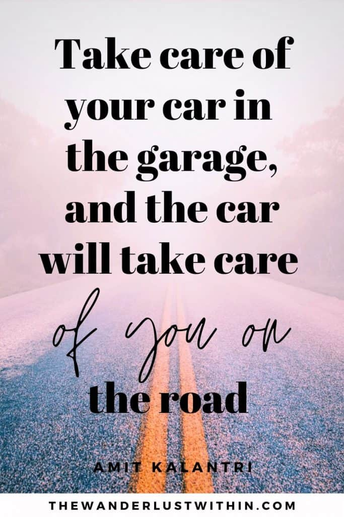 """road trip quotes saying """"Take care of your car in the garage, and the car will take care of you on the road."""" – Amit Kalantri"""
