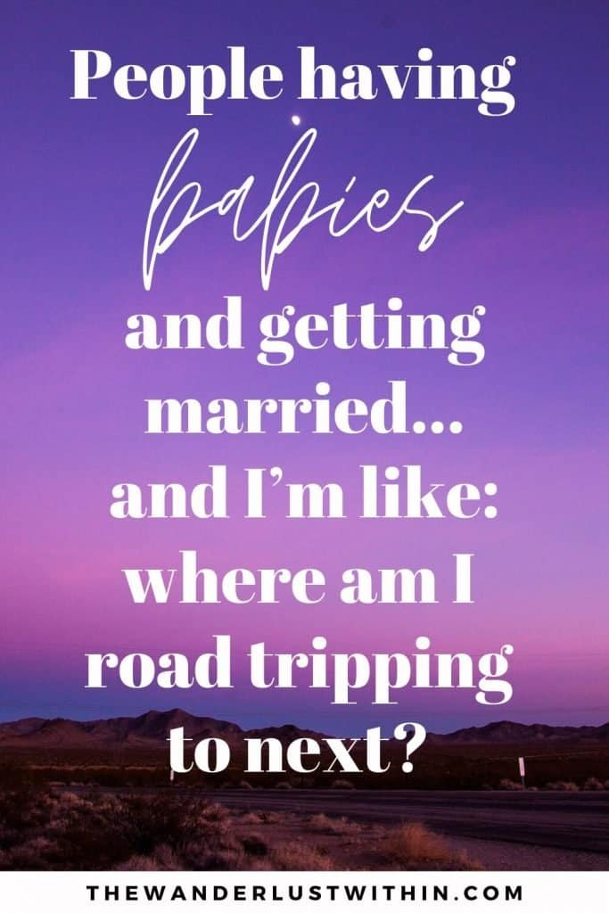 """long drive quotes saying """"People having babies and getting married…and I'm like: where am I road tripping to next?"""" – Unknown"""