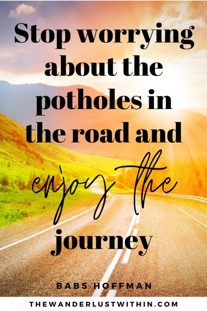 """road trip quotes """"Stop worrying about the potholes in the road and enjoy the journey."""" – Babs Hoffman"""