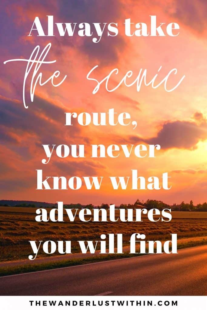 """quotes on road trip saying """"Always take the scenic route, you never know what adventures you will find.""""– Unknown"""