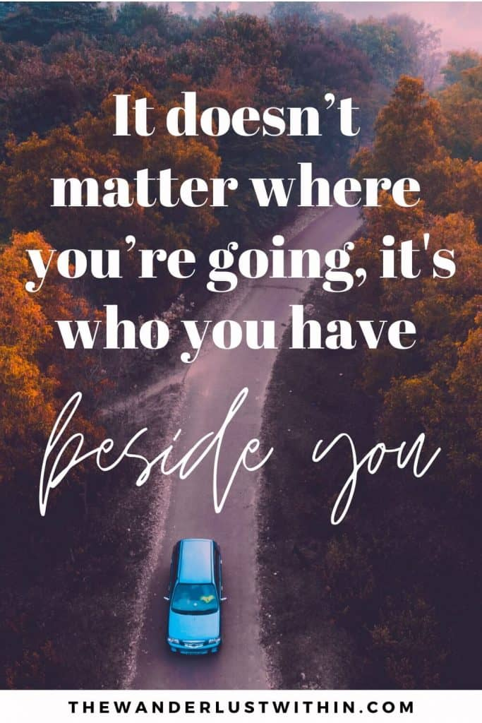 """road trip sayings """"It doesn't matter where you're going, it's who you have beside you."""" – Unknown"""