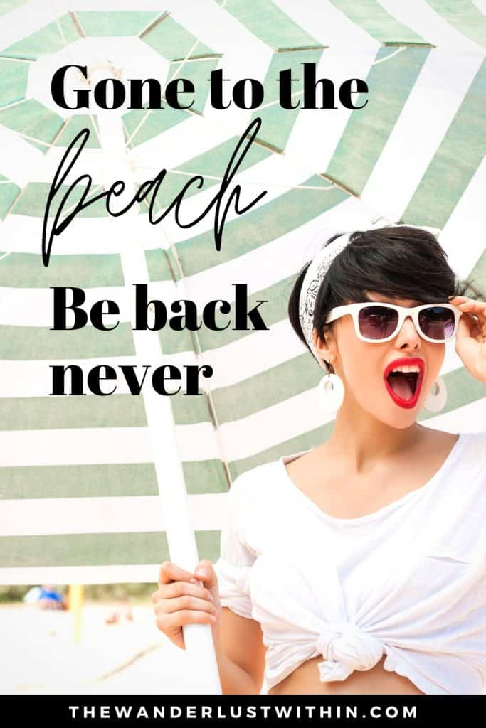 quotes about beach with girl holding beach umbrella saying Gone to the beach. Be back never.
