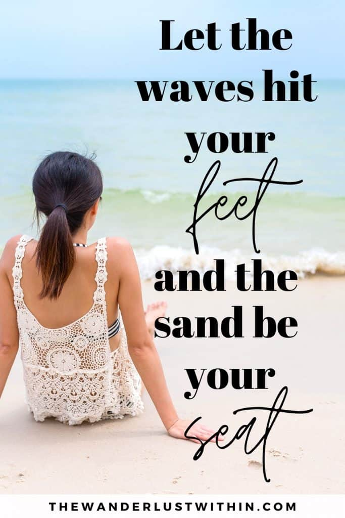 girl sits on beach with feet near waves and a beach quotes on top saying Let the waves hit your feet, and the sand be your seat.