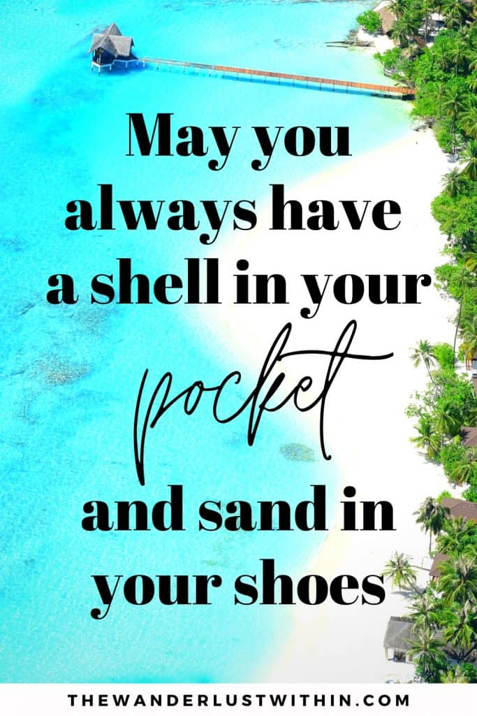 "beach quotes and sayings ""May you always have a shell in your pocket and sand in your shoes."""