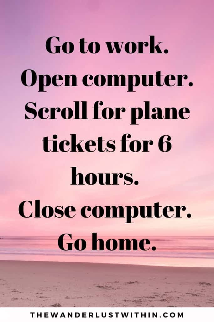 pink sunset on the beach in background with funny vacation caption saying Go to work. Open computer. Scroll for plane tickets for 6 hours. Close computer. Go home.
