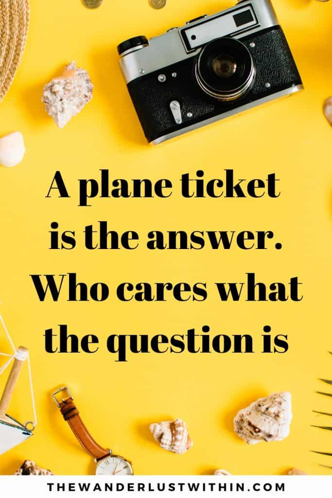 yellow background with shells, watch and camera and a funny vacation travel quote says A plane ticket is the answer. Who cares what the question is.