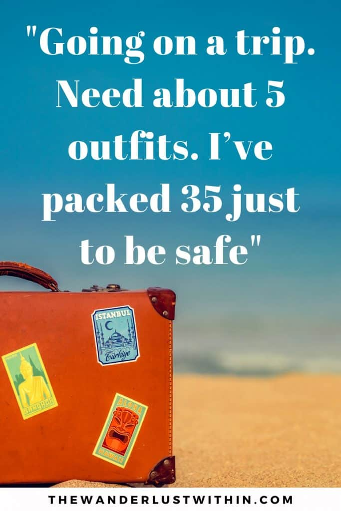 a brown suitcase covered in travel stickers sits on a sandy beach with blue sky in background and a funny quote on travel is written, Going on a trip. Need about 5 outfits. I've packed 35 just to be safe.