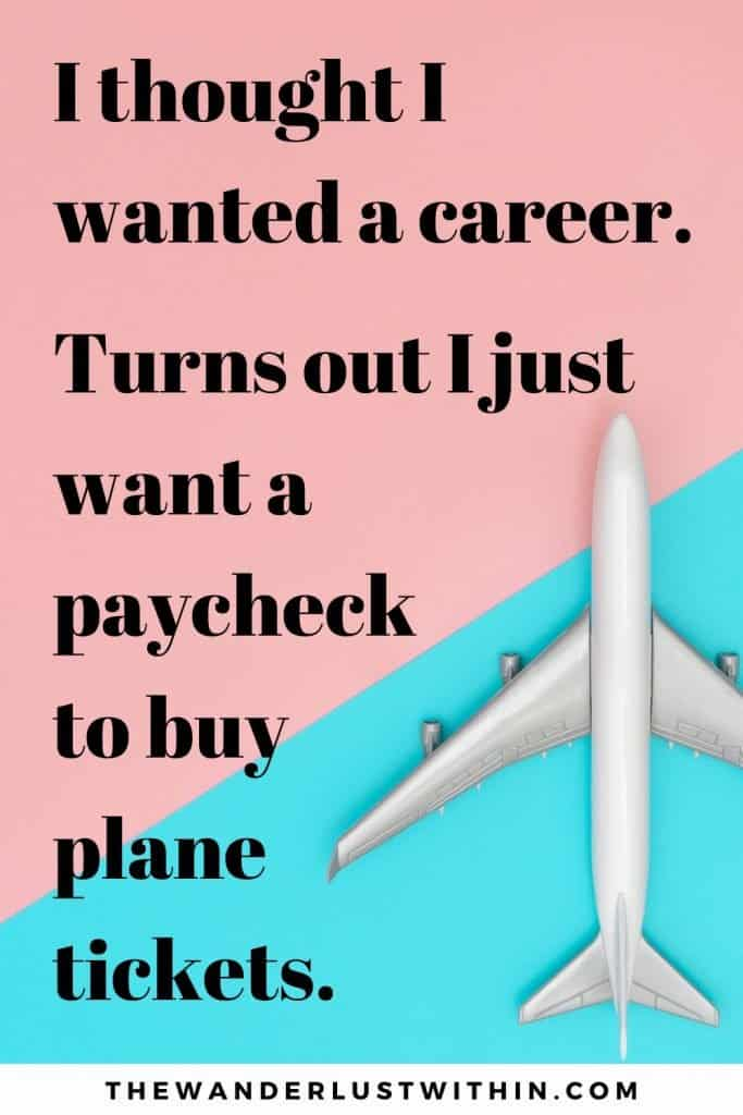 funny adventure quotes with pink and blue background and a model plane saying I thought I wanted a career. Turns out I just want a paycheck to buy plane tickets.