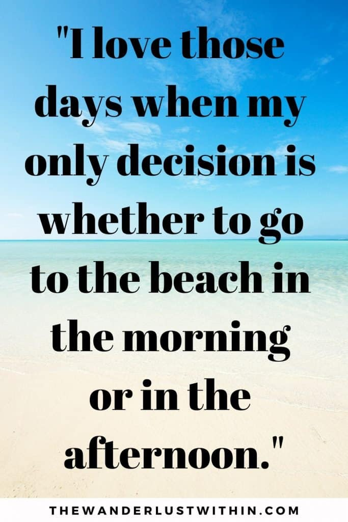 quotes that are funny with a beach and blue water and sky saying I love those days when my only decision is whether to go to the beach in the morning or in the afternoon.