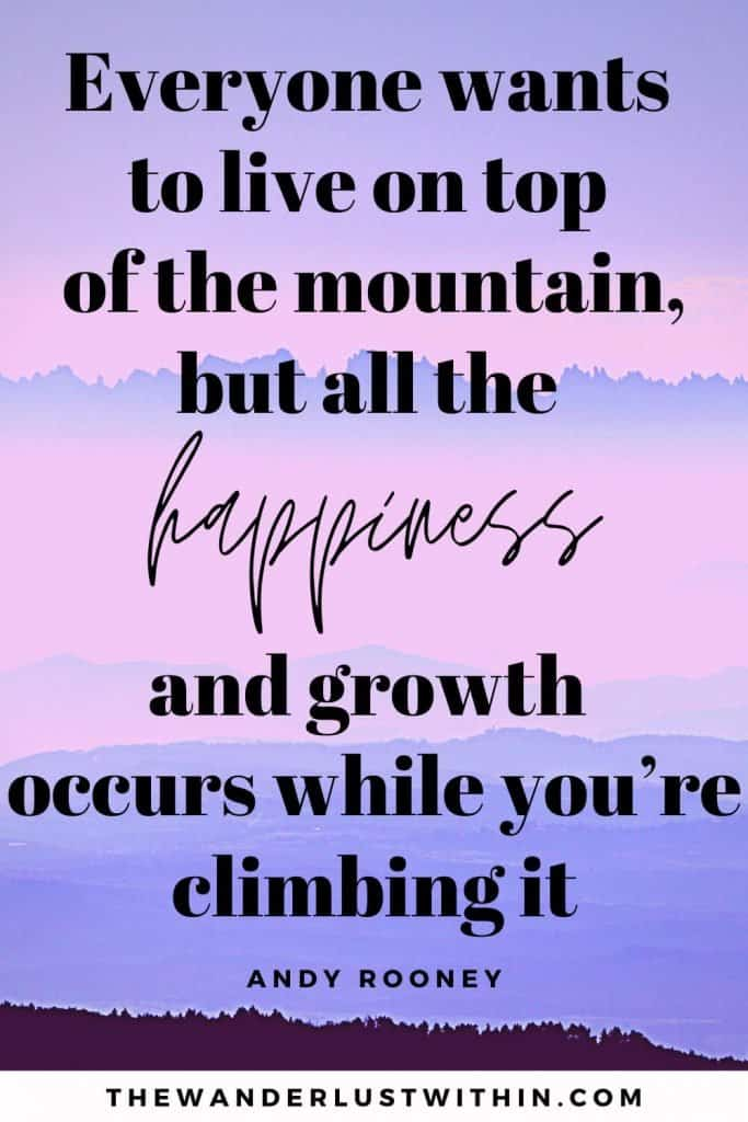 """quotes about the mountains - """"Everyone wants to live on top of the mountain, but all the happiness and growth occurs while you're climbing it."""" – Andy Rooney"""