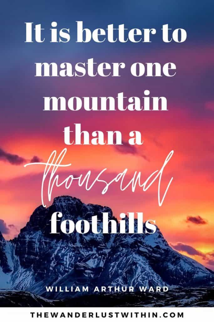 """quotes about mountaineering - """"It is better to master one mountain than a thousand foothills."""" – William Arthur Ward"""