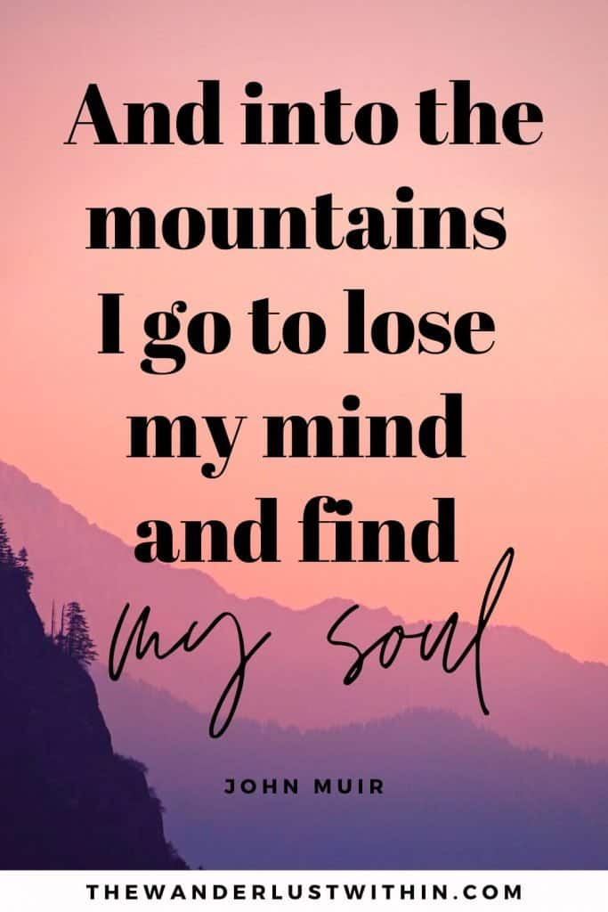 """quotes about climbing mountains - """"And into the mountains I go to lose my mind and find my soul"""" – John Muir"""