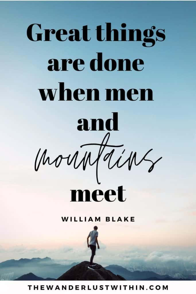 """mountain instagram captions - """"Great things are done when men and mountains meet."""" – William Blake"""