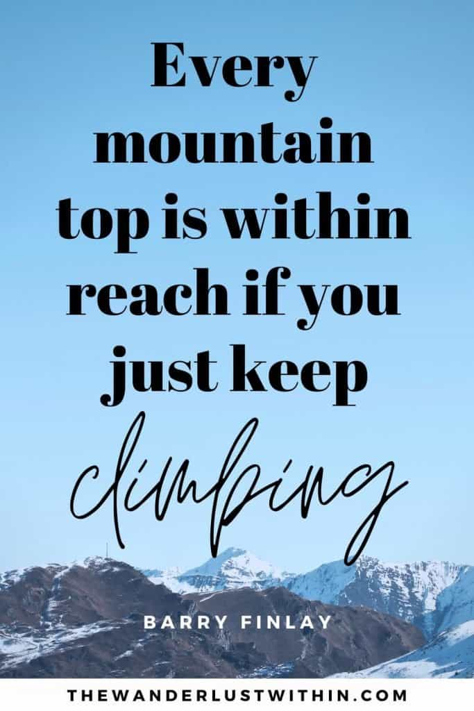 """mountain captions - """"Every mountain top is within reach if you just keep climbing."""" – Barry Finlay"""