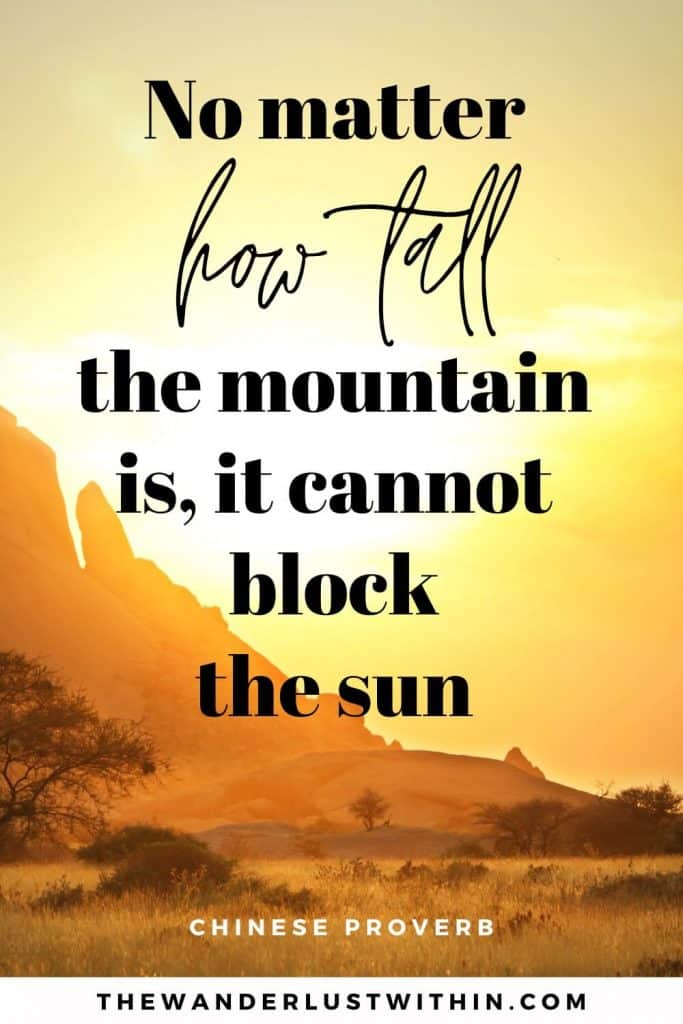 """inspirational mountain quotes - """"No matter how tall the mountain is, it cannot block the sun."""" – Chinese Proverb"""