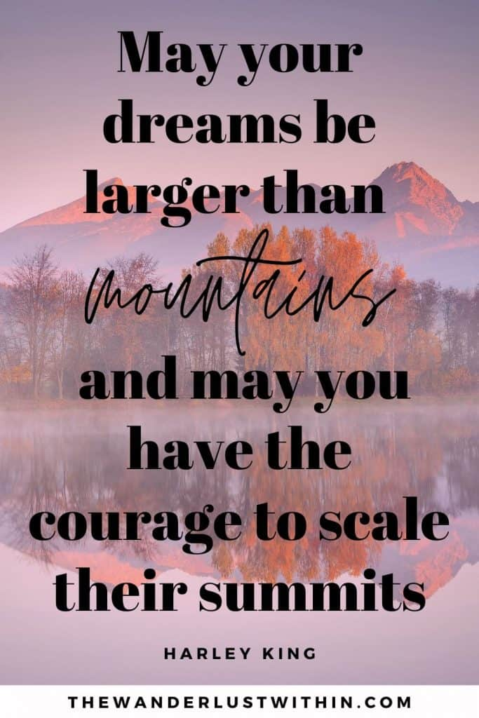 """rocky mountain quotes - """"May your dreams be larger than mountains and may you have the courage to scale their summits."""" –Harley King"""
