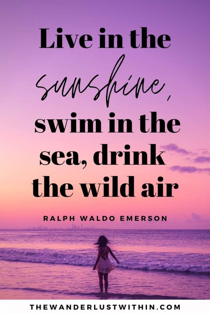 "quotes on outdoors - ""Live in the sunshine, swim in the sea, drink the wild air."" – Ralph Waldo Emerson"