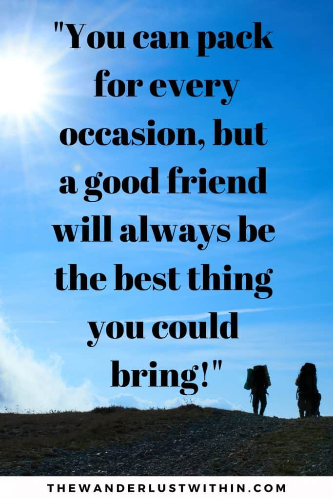 "best friend travel quotes saying ""You can pack for every occasion, but a good friend will always be the best thing you could bring!"" with blue sky and 2 hikers wearing backpacks traveling as friends"