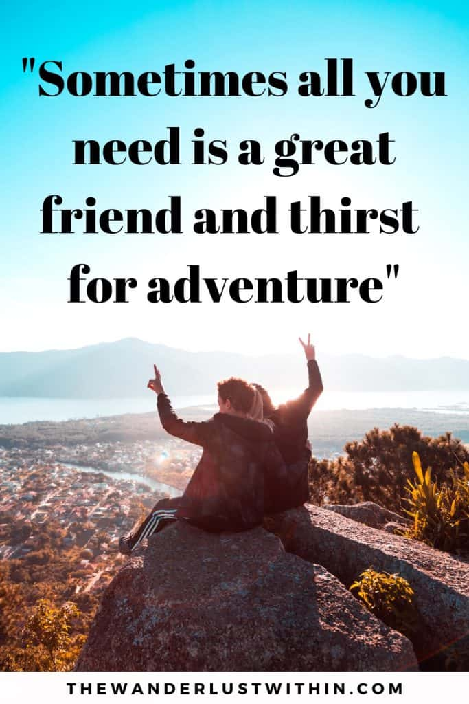 "travel with friends quotes saying ""Sometimes all you need is a great friend and thirst for adventure."" with two people sitting on top of a rock above a city enjoying the view and doing a peace sign with their fingers"