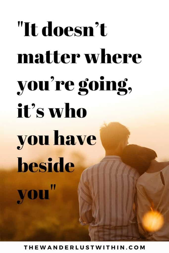 "Travel with friends quotes with quote saying ""It doesn't matter where you're going, it's who you have beside you."" with a picture of a man and couple resting her head on his shoulder with golden sunset colours"