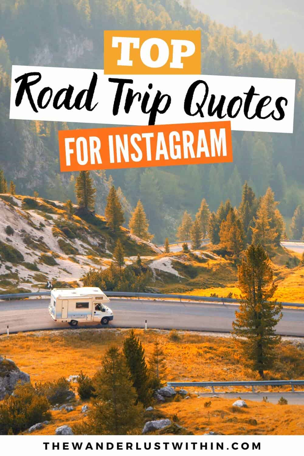 80 Awesome Road Trip Quotes To Inspire You To Hit The Road In 2021 The Wanderlust Within