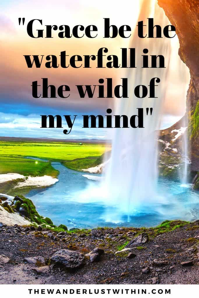 "quote about waterfall says ""Grace be the waterfall in the wild of my mind."""